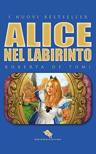 Alice nel Labirinto - Roberta de Tomi