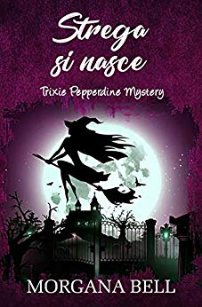 Strega si nasce: Trixie Pepperdine Mystery di Morgana Bell