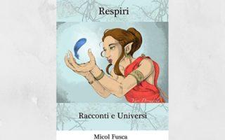 """""""Respiri: Racconti e Universi"""" di Micol Fusca"""