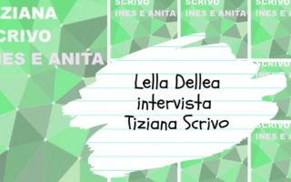 """Tiziana Scrivo, autrice di """"Ines e Anita"""" ci ha raccontato la sua passione per la scrittura e il progetto di Solidarietà a cui devolverà parte del ricavato della vendita del libro"""