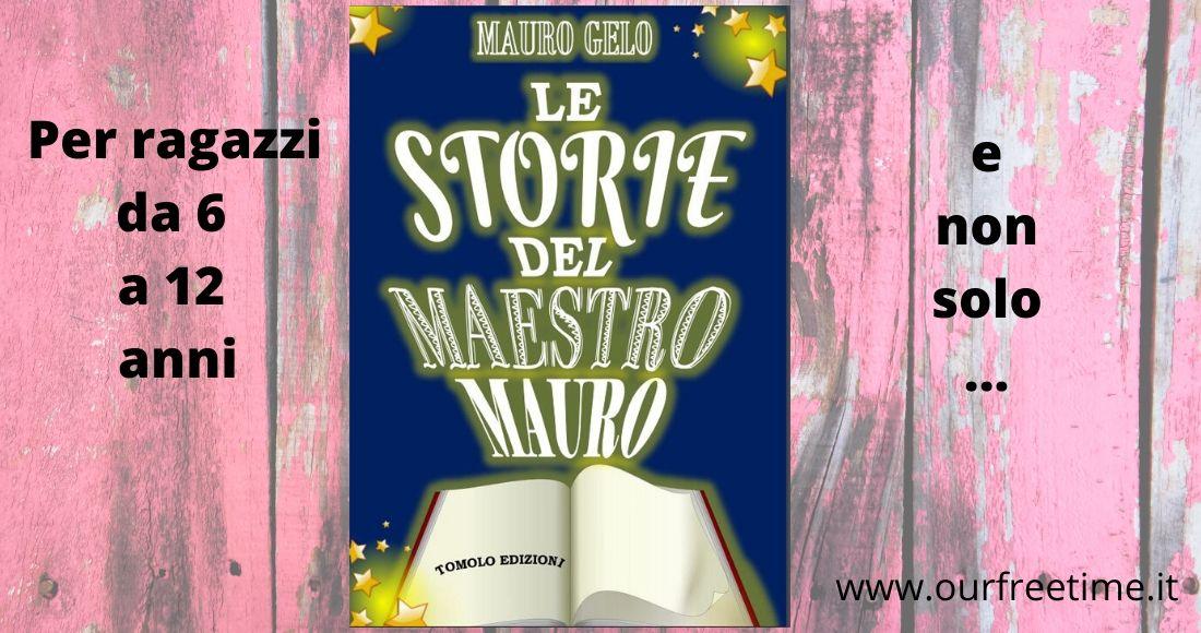 Le storie de maestro Mauro, una serie di storie per ragazzi tra 6 e 12 anni