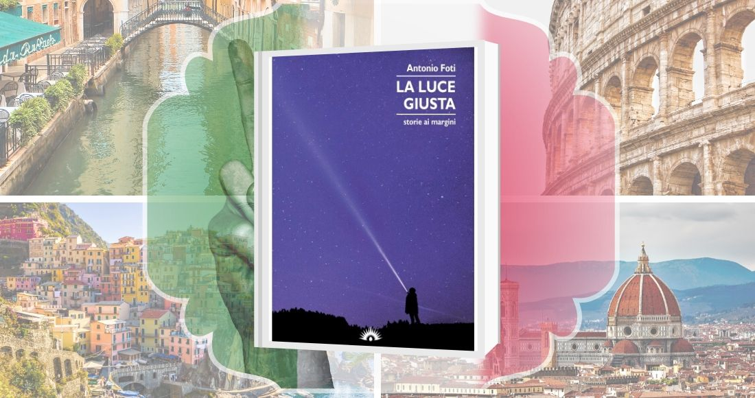 Cover del libro La luce giusta di Antonio foti Luoghi d'Italia per una serie di racconti e un file altruistico e solidale. Il testo è legato ad un progetto di solidarietà